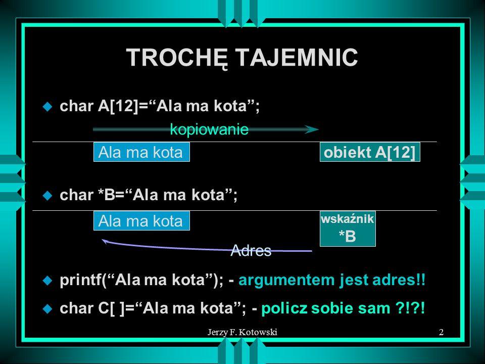 TROCHĘ TAJEMNIC char A[12]= Ala ma kota ; kopiowanie Ala ma kota